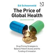 The Price of Global Health: Drug Pricing Strategies to Balance Patient Access and the Funding of Innovation by Schoonveld,Ed, 9781472438805
