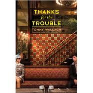 Thanks for the Trouble by Wallach, Tommy, 9781481418805