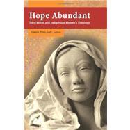 Hope Abundant: Third World and Indigenous Women's Theology by Kwok, Pui-Lan, 9781570758805
