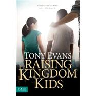 Raising Kingdom Kids by Evans, Tony, 9781589978805