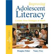 Improving Adolescent Literacy Content Area Strategies at Work by Fisher, Douglas; Frey, Nancy, 9780133878806