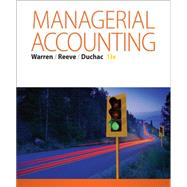 Managerial Accounting by Warren, Carl S.; Reeve, James M.; Duchac, Jonathan, 9781285868806