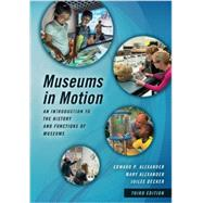 Museums in Motion An Introduction to the History and Functions of Museums by Alexander, Edward P.; Alexander, Mary; Decker, Juilee, 9781442278806