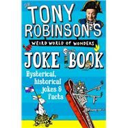 Sir Tony Robinson's Weird World of Wonders Joke Book by Robinson, Tony; Thorpe, Del, 9781509838806