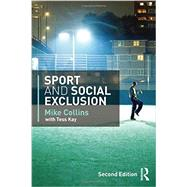 Sport and Social Exclusion: Second edition by Collins; Mike, 9780415568807