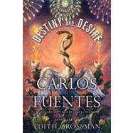 Destiny and Desire : A Novel by FUENTES, CARLOSGROSSMAN, EDITH, 9781400068807