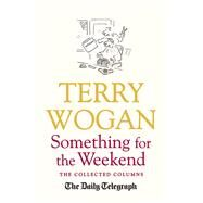 Something for the Weekend by Wogan, Terry, 9781409148807