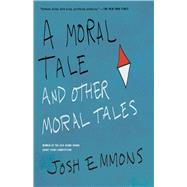 A Moral Tale and Other Moral Tales by Emmons, Josh, 9781941088807