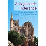 Antagonistic Tolerance: Competitive Sharing of Religious Sites and Spaces by Hayden; Robert M., 9781138188808