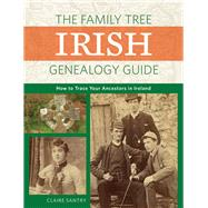 The Family Tree Irish Genealogy Guide by Santry, Claire, 9781440348808