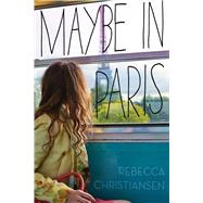 Maybe in Paris by Christiansen, Rebecca, 9781510708808