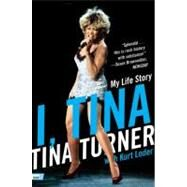 I, Tina : My Life Story by Turner, Tina, 9780061958809
