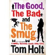 The Good, the Bad and the Smug by Holt, Tom, 9780316368810