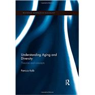Understanding Aging and Diversity: Theories and Concepts by Kolb; Patricia, 9780415678810