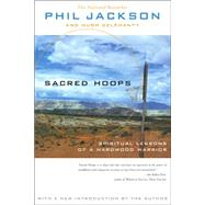 Sacred Hoops : Spiritual Lessons of a Hardwood Warrior by Jackson, Phil; Delehanty, Hugh, 9781401308810