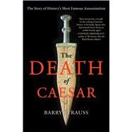 The Death of Caesar The Story of History's Most Famous Assassination by Strauss, Barry, 9781451668810