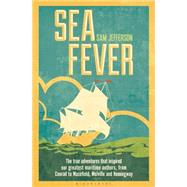 Sea Fever The true adventures that inspired our greatest maritime authors, from Conrad to Masefield, Melville and Hemingway by Jefferson, Sam, 9781472908810