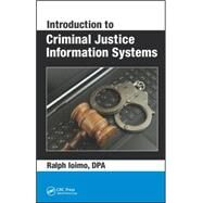 Introduction to Criminal Justice Information Systems by Ioimo; Ralph, 9781498748810