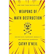 Weapons of Math Destruction by O'neil, Cathy, 9780553418811