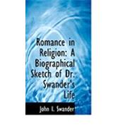 Romance in Religion : A Biographical Sketch of Dr. Swander's Life by Swander, John I., 9780554958811