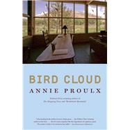 Bird Cloud A Memoir of Place by Proulx, Annie, 9780743288811