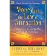 Money, and the Law of Attraction : Learning to Attract Wealth, Health, and Happiness by Hicks, Esther, 9781401918811