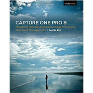 Capture One Pro 9: Mastering Raw Development, Image Processing, and Asset Management by Erni, Sascha, 9781937538811