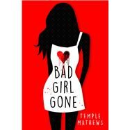 Bad Girl Gone by Mathews, Temple, 9781250058812