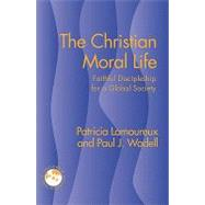 The Christian Moral Life: Faithful Discipleship for a Global Society by Lamoureux, Patricia, 9781570758812