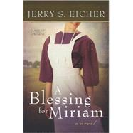 A Blessing for Miriam by Eicher, Jerry S., 9780736958813