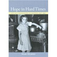 Hope in Hard Times New Deal Photographs Of Montana, 1936-1942 by Murphy, Mary, 9780917298813