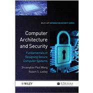 Computer Architecture and Security : Fundamentals of Designing Secure Computer Systems by Wang, Shuangbao Paul; Ledley, Robert S., 9781118168813