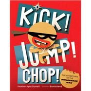 Kick! Jump! Chop! The Adventures of the Ninjabread Man by Burnell, Heather Ayris; Bomboland, 9781454918813