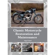 Classic Motorcycle Restoration and Maintenance by Clark, Nigel, 9781847978813
