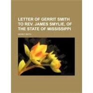 Letter of Gerrit Smith to Rev. James Smylie, of the State of Mississippi by Smith, Gerrit, 9780217498814