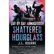 Day by Day Armageddon: Shattered Hourglass by Bourne, J. L., 9781451628814