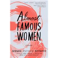 Almost Famous Women: Stories by Bergman, Megan Mayhew, 9781476788814
