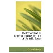 The Record of an Aeronaut: Being the Life of John M. Bacon by Bacon, Gertrude, 9780554468815