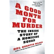 A Good Month for Murder The Inside Story of a Homicide Squad by Wilber, Del Quentin, 9780805098815