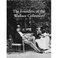 The Founders of the Wallace Collection by Hughes, Peter, 9780993658815