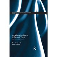 Knowledge Production in the Arab World: The Impossible Promise by Hanafi; Sari, 9781138948815