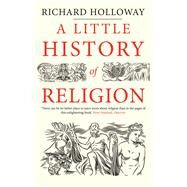 A Little History of Religion by Holloway, Richard, 9780300228816
