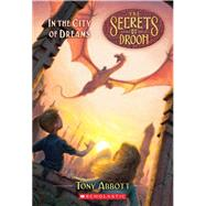 The Secrets of Droon #34: In the City of Dreams by Abbott, Tony, 9780545098816