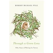 Through a Green Lens by Pyle, Robert Michael, 9780870718816