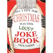 All I Got for Christmas Was This Lousy Joke Book by Harris, Nick, 9781782438816