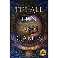 It's All Fun and Games by Barrett, Dave, 9781941758816