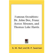 Famous Occultists : Dr. John Dee, Franz Anton Mesmer, and Thomas Lake Harris by Hort, G. M., 9780548058817