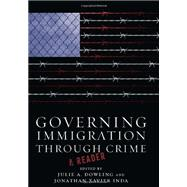 Governing Immigration Through Crime: A Reader by Dowling, Julie A.; Inda, Jonathan Xavier, 9780804778817