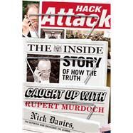 Hack Attack The Inside Story of How the Truth Caught Up with Rupert Murdoch by Davies, Nick, 9780865478817