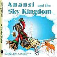 Anansi and the Sky Kingdom by Norfolk, Bobby; Norfolk, Sherry; Hoffmire, Baird, 9780874838817